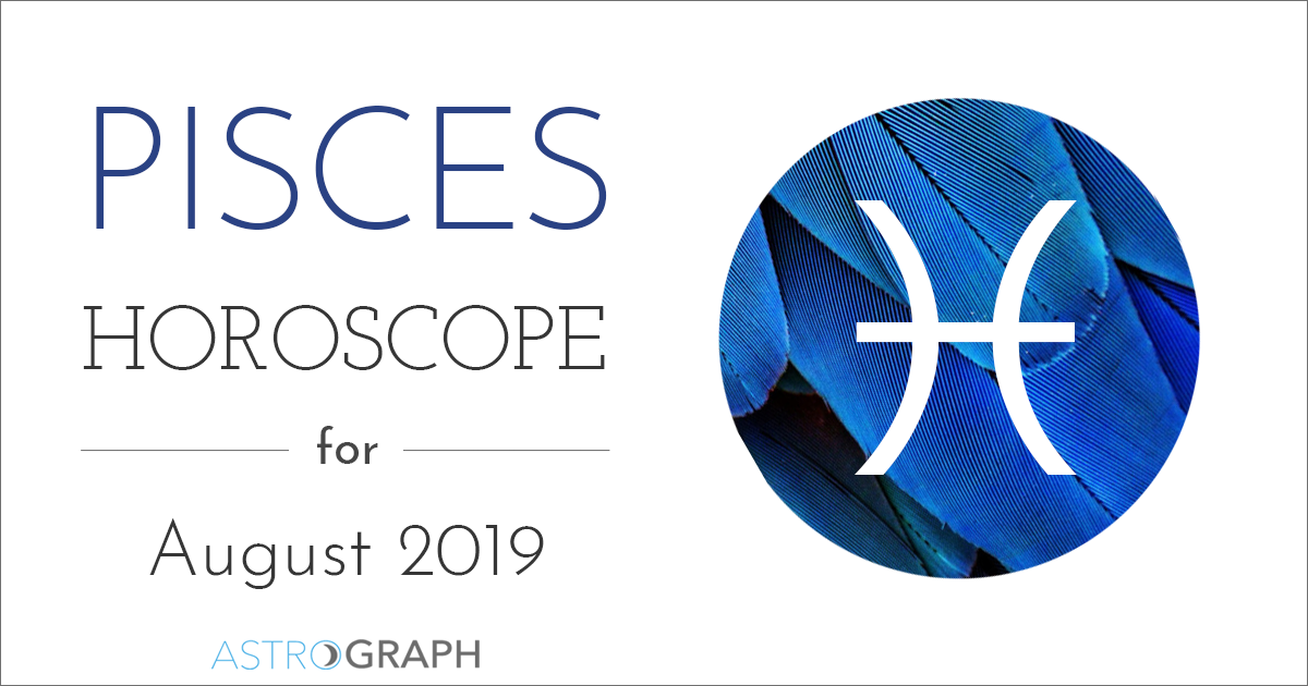 ASTROGRAPH - Pisces Horoscope for August 2019