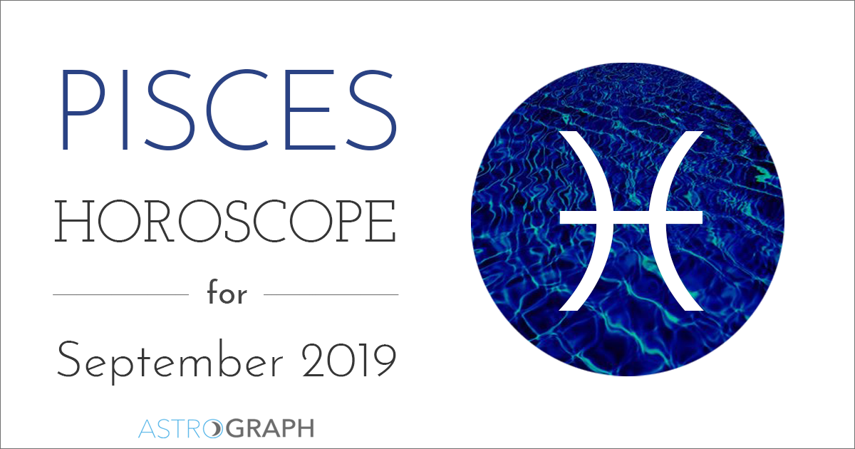 ASTROGRAPH - Pisces Horoscope for September 2019