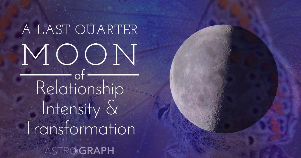 A Last Quarter Moon of Relationship Intensity and Transformation