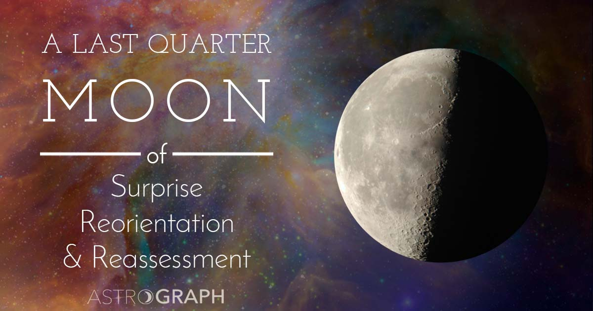 A Last Quarter Moon of Surprise, Reorientation, and Reassessment
