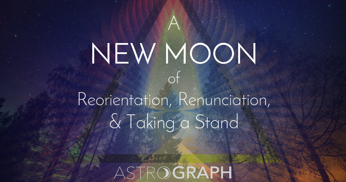 A New Moon of Reorientation, Renunciation, and Taking a Stand